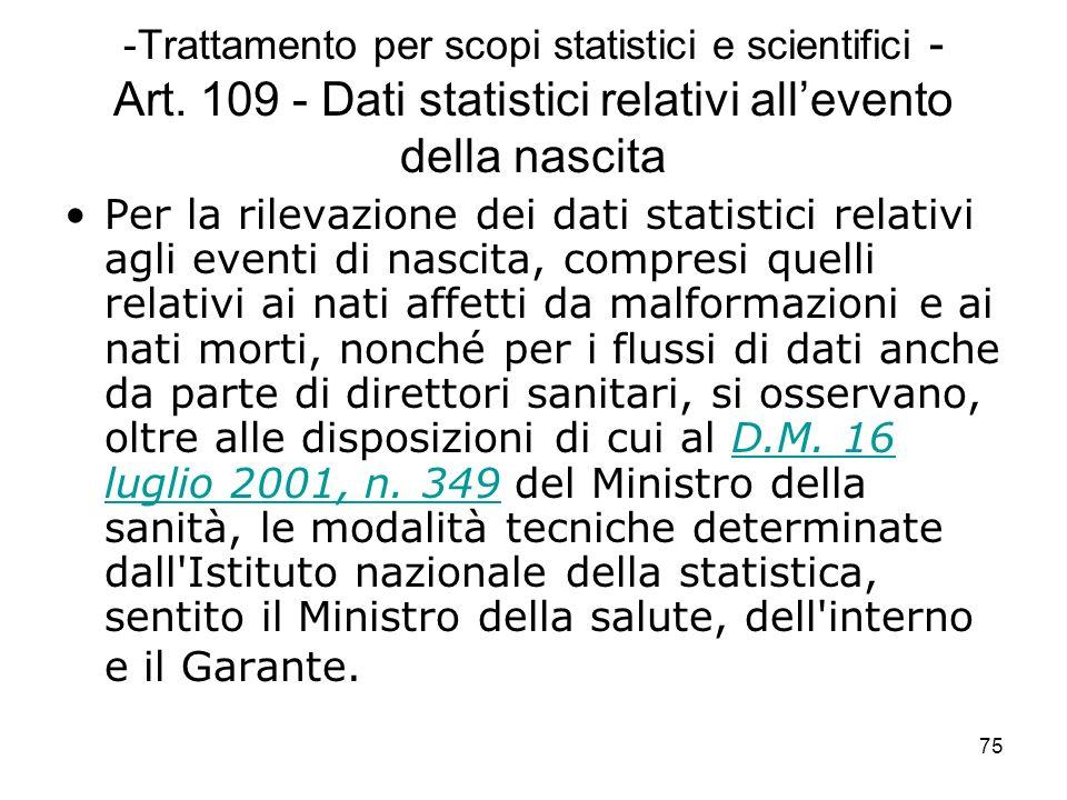 75 -Trattamento per scopi statistici e scientifici - Art. 109 - Dati statistici relativi allevento della nascita Per la rilevazione dei dati statistic