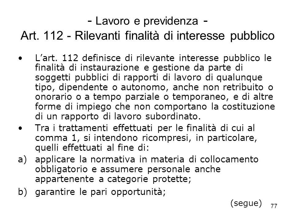 77 - Lavoro e previdenza - Art. 112 - Rilevanti finalità di interesse pubblico Lart. 112 definisce di rilevante interesse pubblico le finalità di inst
