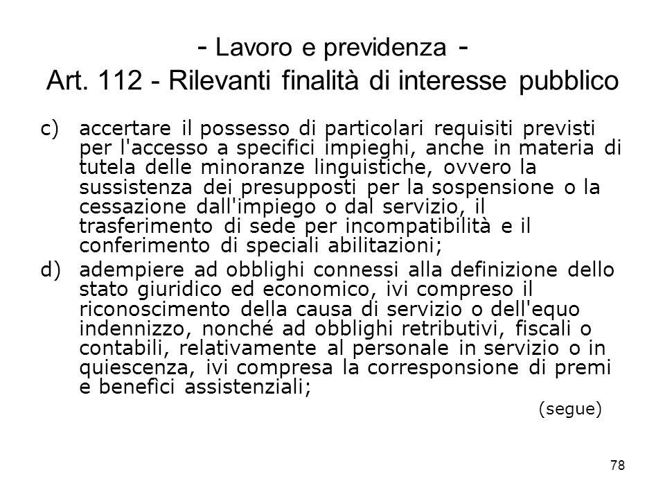 78 - Lavoro e previdenza - Art. 112 - Rilevanti finalità di interesse pubblico c)accertare il possesso di particolari requisiti previsti per l'accesso