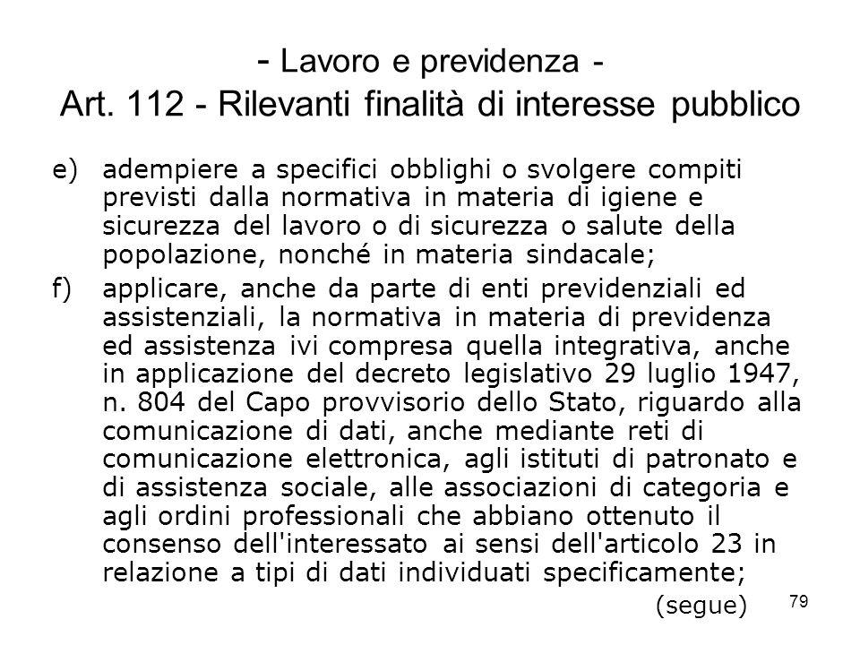 79 - Lavoro e previdenza - Art. 112 - Rilevanti finalità di interesse pubblico e)adempiere a specifici obblighi o svolgere compiti previsti dalla norm