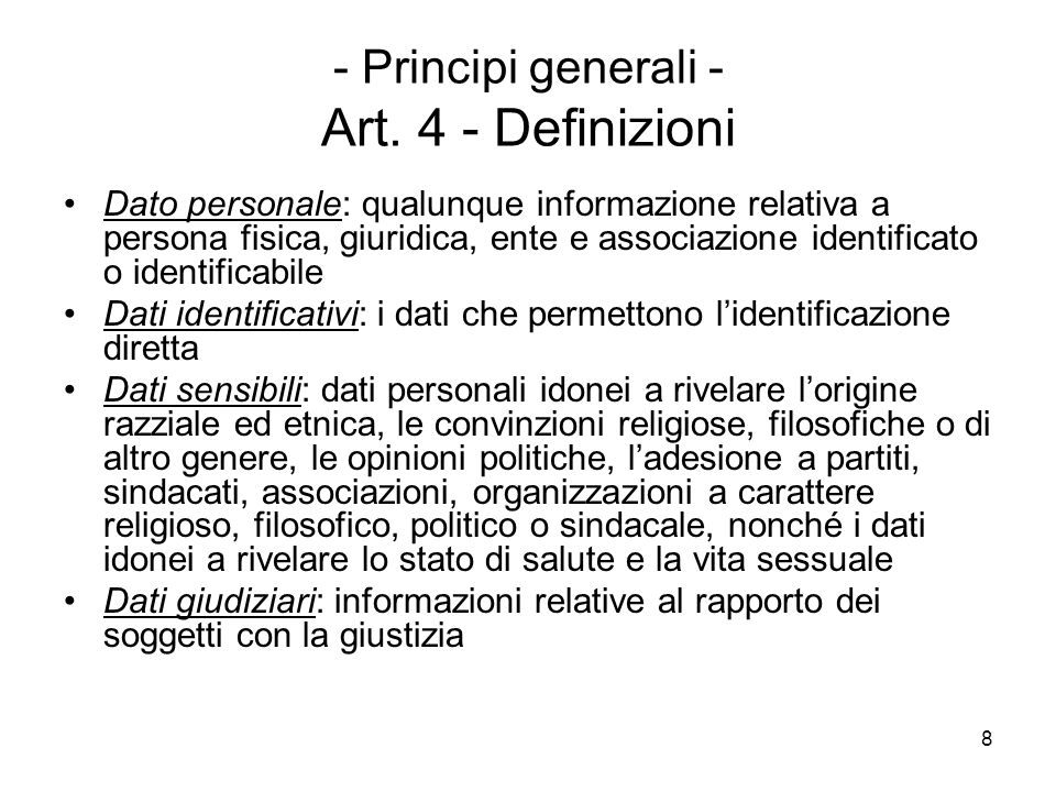 8 - Principi generali - Art. 4 - Definizioni Dato personale: qualunque informazione relativa a persona fisica, giuridica, ente e associazione identifi