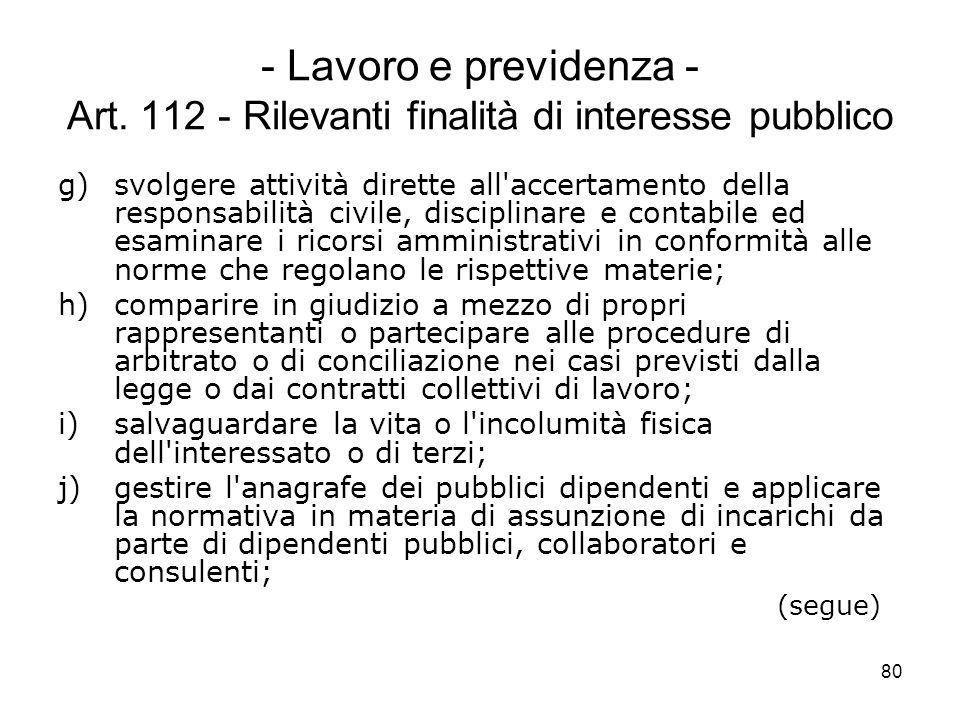 80 - Lavoro e previdenza - Art. 112 - Rilevanti finalità di interesse pubblico g)svolgere attività dirette all'accertamento della responsabilità civil