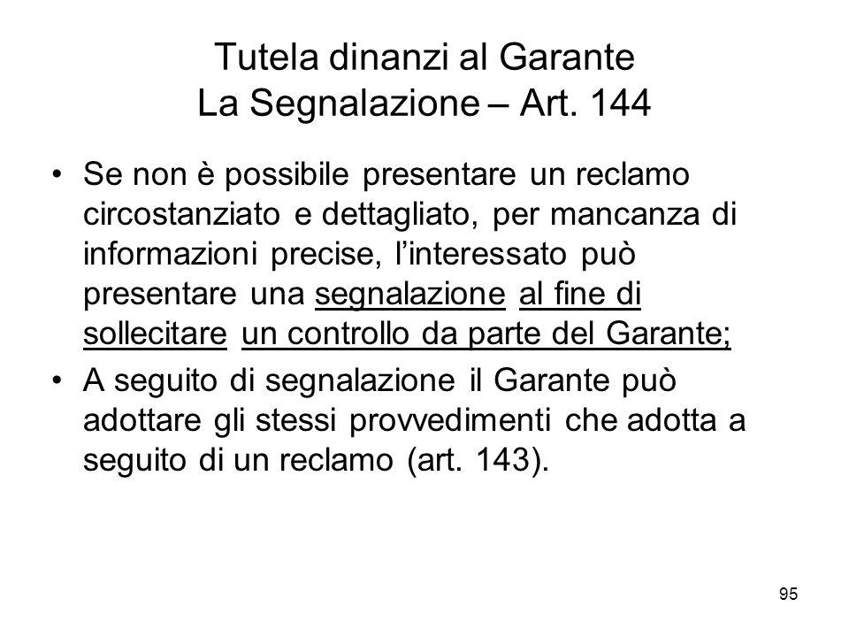 95 Tutela dinanzi al Garante La Segnalazione – Art. 144 Se non è possibile presentare un reclamo circostanziato e dettagliato, per mancanza di informa