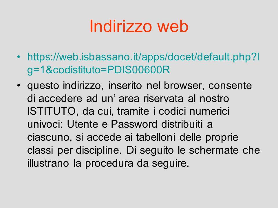 Indirizzo web https://web.isbassano.it/apps/docet/default.php?l g=1&codistituto=PDIS00600R questo indirizzo, inserito nel browser, consente di acceder