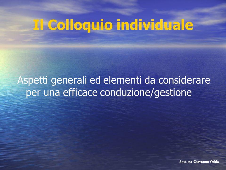 Il Colloquio individuale Aspetti generali ed elementi da considerare per una efficace conduzione/gestione dott. ssa Giovanna Oddo