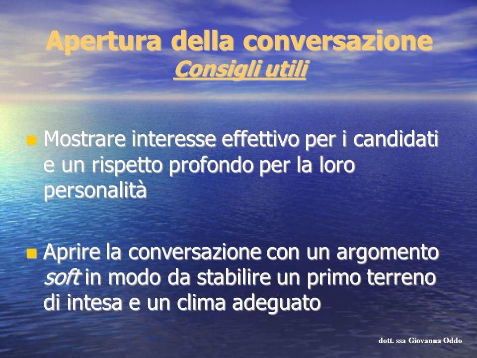 Apertura della conversazione Consigli utili Mostrare interesse effettivo per i candidati e un rispetto profondo per la loro personalità Mostrare inter