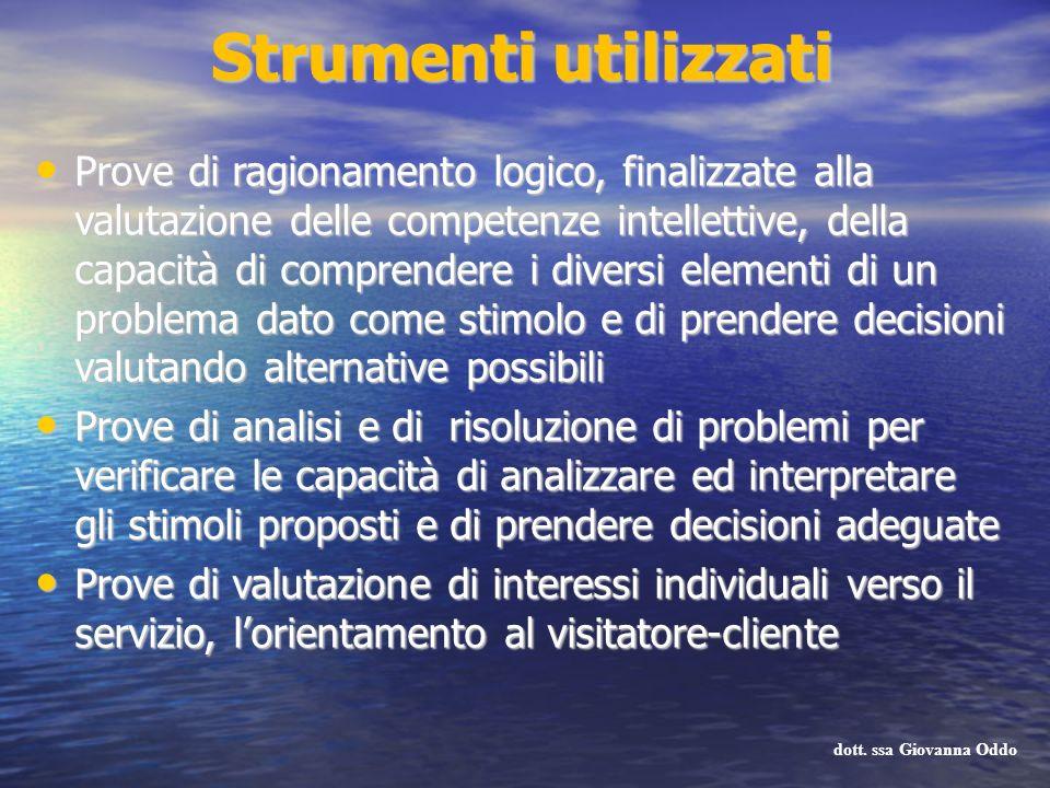 Strumenti utilizzati Prove di ragionamento logico, finalizzate alla valutazione delle competenze intellettive, della capacità di comprendere i diversi