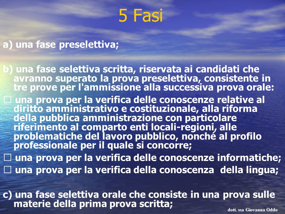 5 Fasi a) una fase preselettiva; b) una fase selettiva scritta, riservata ai candidati che avranno superato la prova preselettiva, consistente in tre
