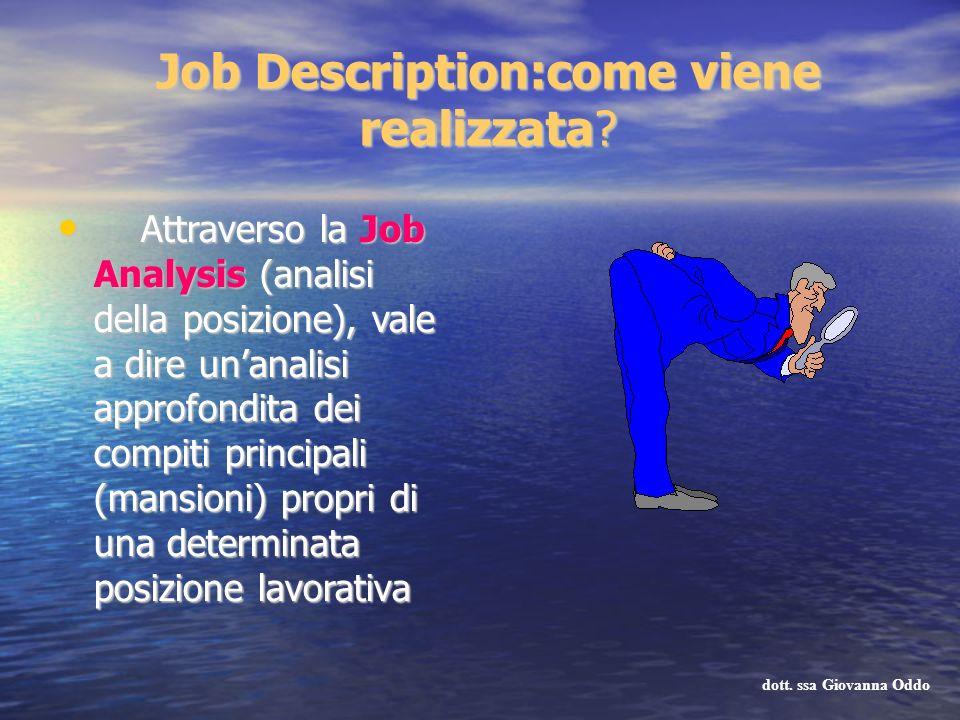 Job Description:come viene realizzata? Attraverso la Job Analysis (analisi della posizione), vale a dire unanalisi approfondita dei compiti principali
