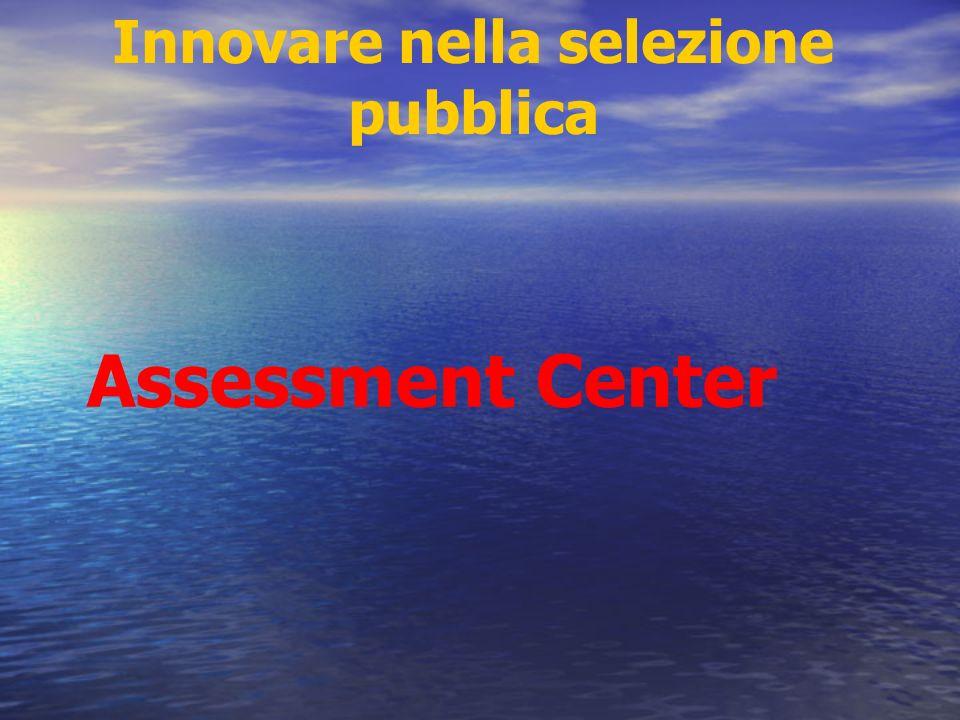 Innovare nella selezione pubblica Assessment Center