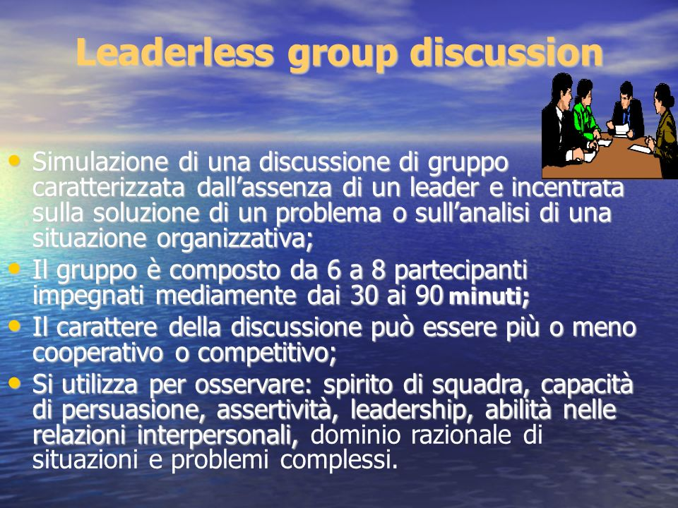 Leaderless group discussion Simulazione di una discussione di gruppo caratterizzata dallassenza di un leader e incentrata sulla soluzione di un proble