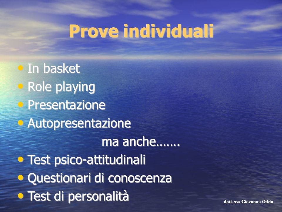Prove individuali In basket In basket Role playing Role playing Presentazione Presentazione Autopresentazione Autopresentazione ma anche……. Test psico