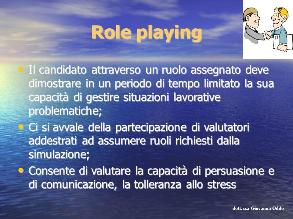 Role playing Il candidato attraverso un ruolo assegnato deve dimostrare in un periodo di tempo limitato la sua capacità di gestire situazioni lavorati