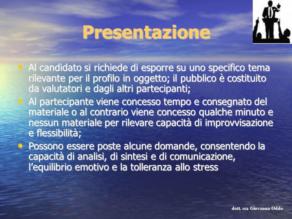 Presentazione Al candidato si richiede di esporre su uno specifico tema rilevante per il profilo in oggetto; il pubblico è costituito da valutatori e