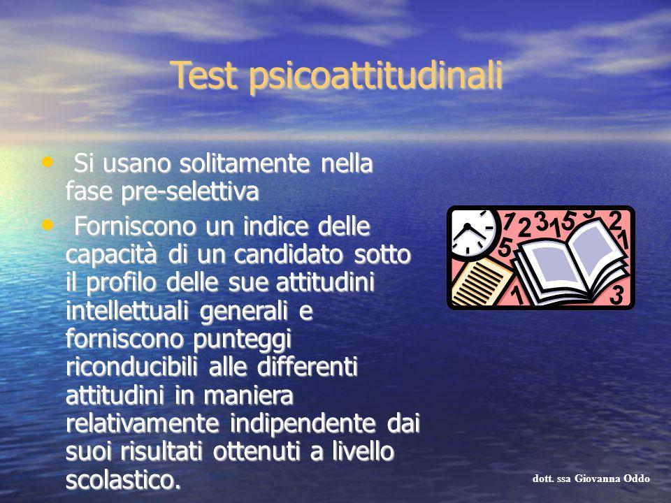Test psicoattitudinali Si usano solitamente nella fase pre-selettiva Si usano solitamente nella fase pre-selettiva Forniscono un indice delle capacità
