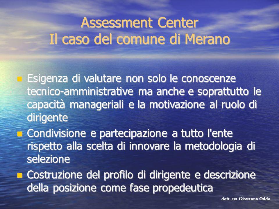 Assessment Center Il caso del comune di Merano Esigenza di valutare non solo le conoscenze tecnico-amministrative ma anche e soprattutto le capacità m