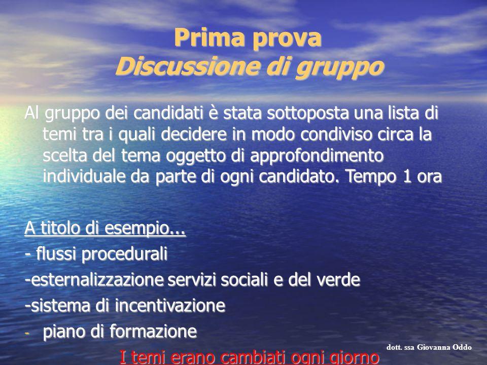 Prima prova Discussione di gruppo Al gruppo dei candidati è stata sottoposta una lista di temi tra i quali decidere in modo condiviso circa la scelta