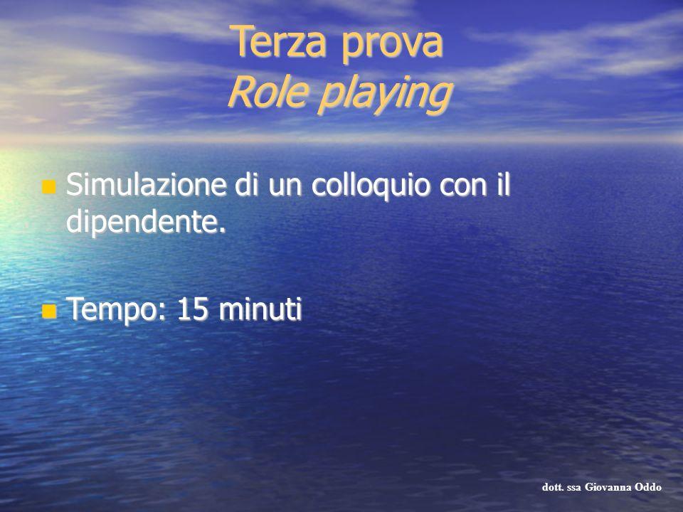 Terza prova Role playing Simulazione di un colloquio con il dipendente. Simulazione di un colloquio con il dipendente. Tempo: 15 minuti Tempo: 15 minu