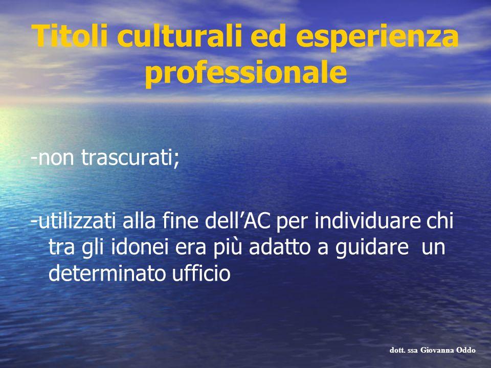 Titoli culturali ed esperienza professionale -non trascurati; -utilizzati alla fine dellAC per individuare chi tra gli idonei era più adatto a guidare