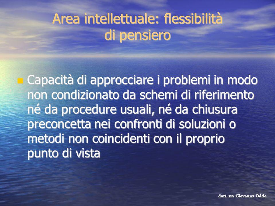Area intellettuale: flessibilità di pensiero Capacità di approcciare i problemi in modo non condizionato da schemi di riferimento né da procedure usua