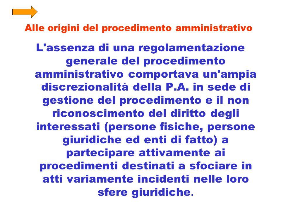 Alle origini del procedimento amministrativo L'assenza di una regolamentazione generale del procedimento amministrativo comportava un'ampia discrezion