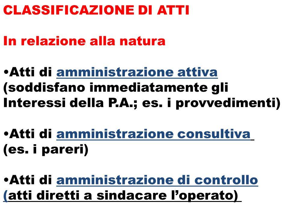 CLASSIFICAZIONE DI ATTI In relazione alla natura Atti di amministrazione attiva (soddisfano immediatamente gli Interessi della P.A.; es. i provvedimen
