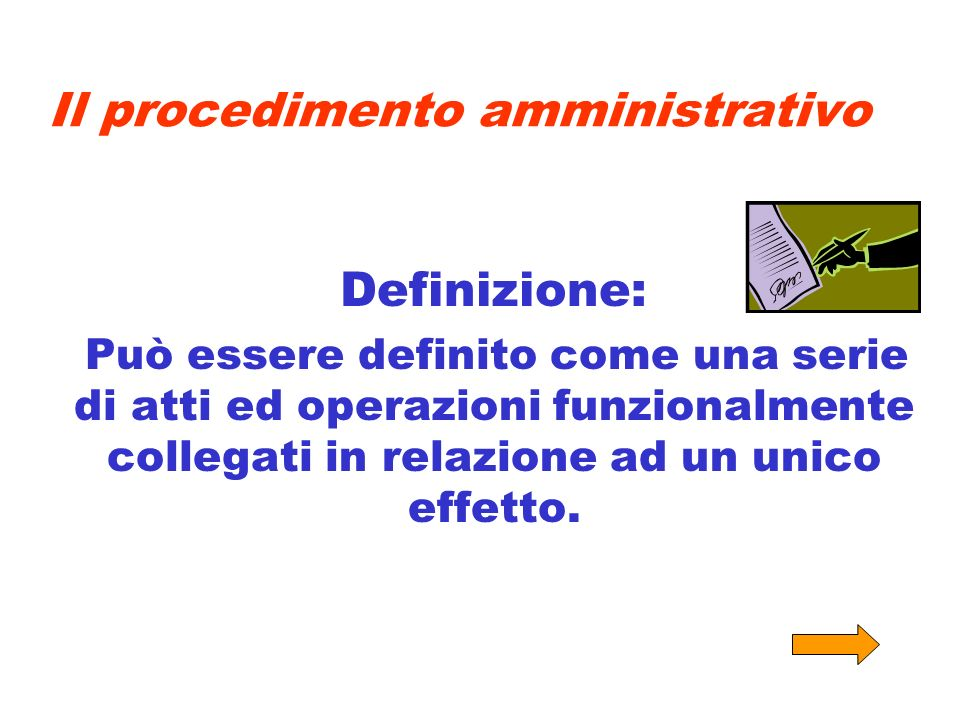 Il procedimento amministrativo Definizione: Può essere definito come una serie di atti ed operazioni funzionalmente collegati in relazione ad un unico