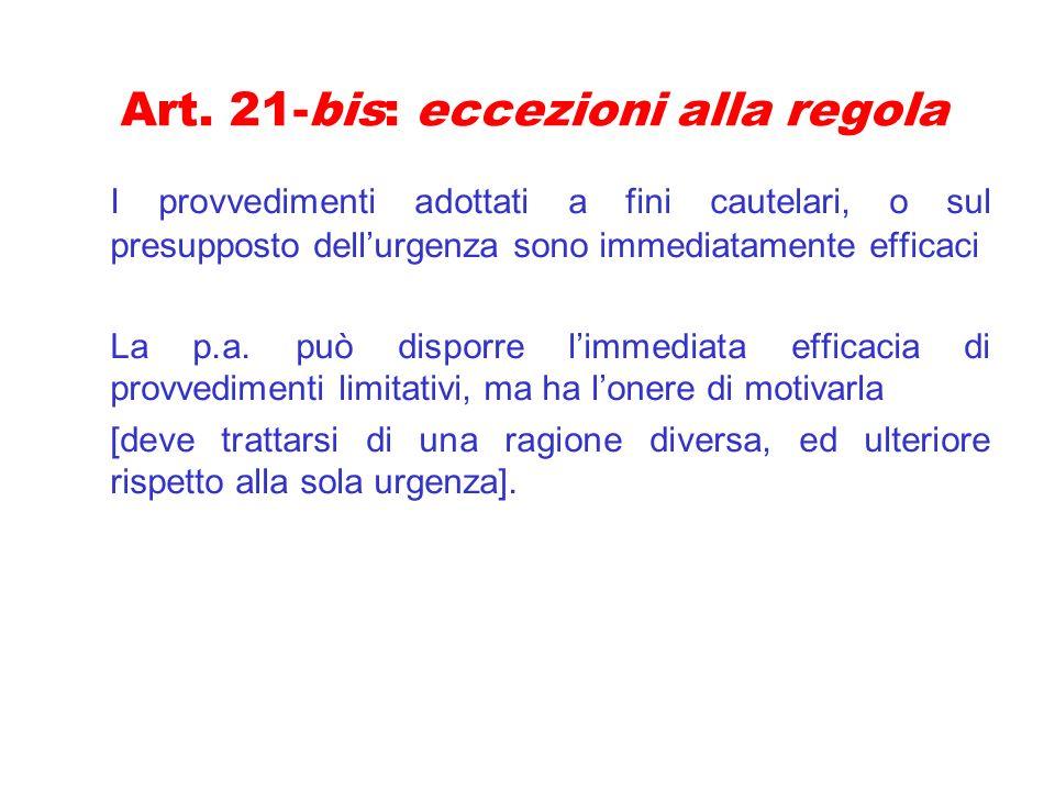 Art. 21-bis: eccezioni alla regola I provvedimenti adottati a fini cautelari, o sul presupposto dellurgenza sono immediatamente efficaci La p.a. può d