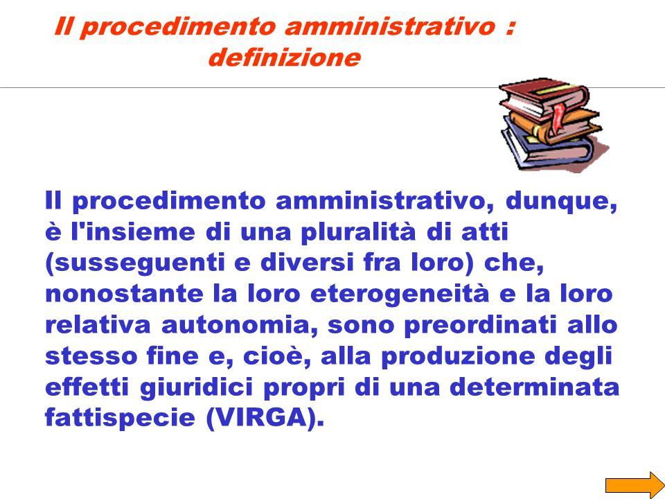 Il procedimento amministrativo, dunque, è l'insieme di una pluralità di atti (susseguenti e diversi fra loro) che, nonostante la loro eterogeneità e l