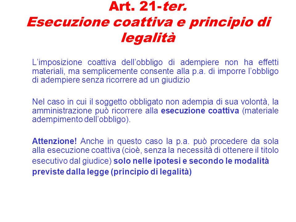Art. 21-ter. Esecuzione coattiva e principio di legalità Limposizione coattiva dellobbligo di adempiere non ha effetti materiali, ma semplicemente con