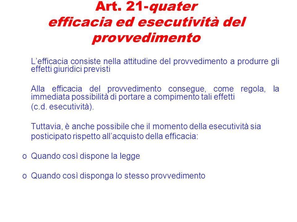 Art. 21-quater efficacia ed esecutività del provvedimento Lefficacia consiste nella attitudine del provvedimento a produrre gli effetti giuridici prev