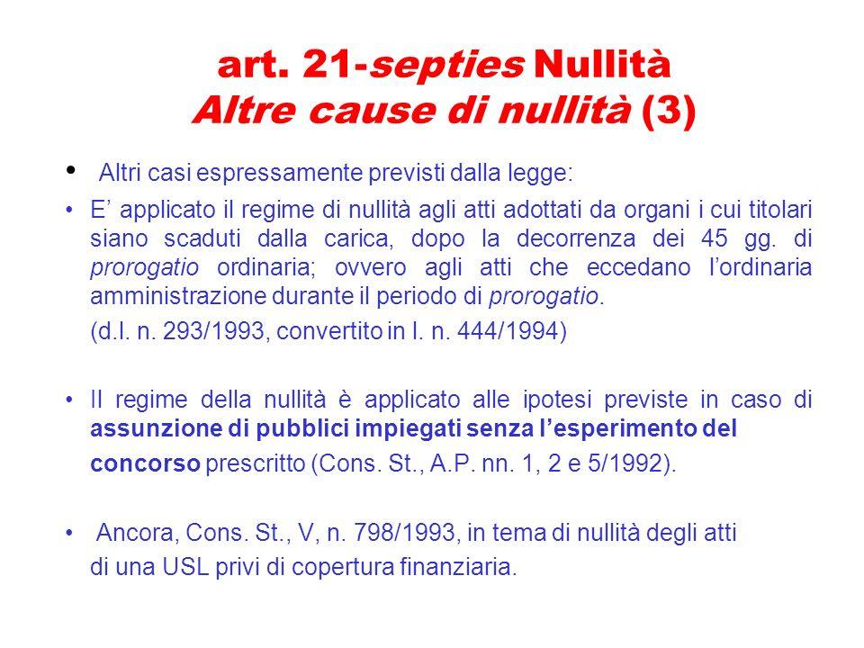art. 21-septies Nullità Altre cause di nullità (3) Altri casi espressamente previsti dalla legge: E applicato il regime di nullità agli atti adottati