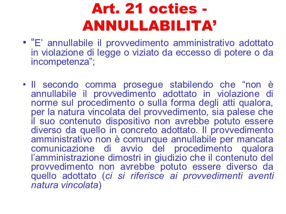 Art. 21 octies - ANNULLABILITA E annullabile il provvedimento amministrativo adottato in violazione di legge o viziato da eccesso di potere o da incom