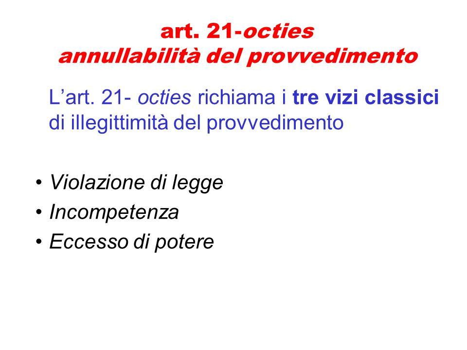 art. 21-octies annullabilità del provvedimento Lart. 21- octies richiama i tre vizi classici di illegittimità del provvedimento Violazione di legge In