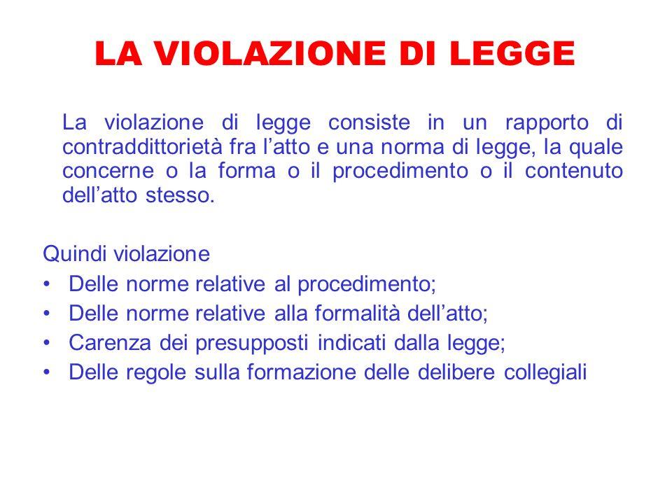 LA VIOLAZIONE DI LEGGE La violazione di legge consiste in un rapporto di contraddittorietà fra latto e una norma di legge, la quale concerne o la form
