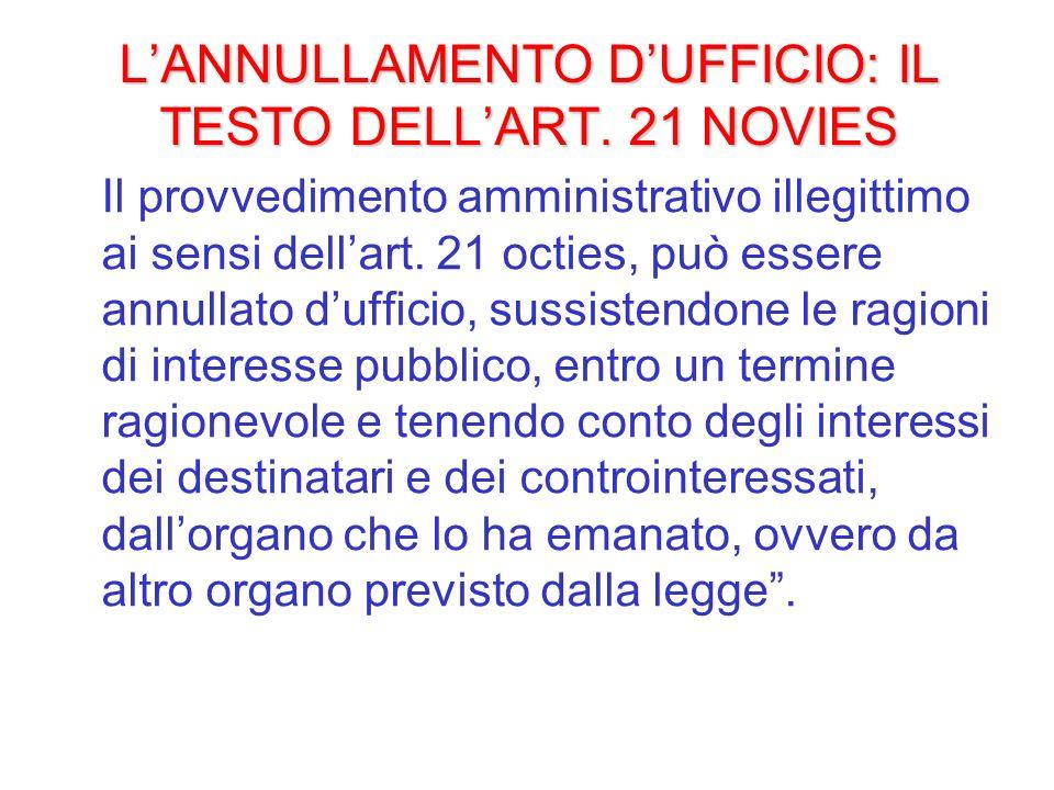 LANNULLAMENTO DUFFICIO: IL TESTO DELLART. 21 NOVIES Il provvedimento amministrativo illegittimo ai sensi dellart. 21 octies, può essere annullato duff