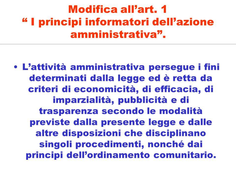 Modifica allart. 1 I principi informatori dellazione amministrativa. Lattività amministrativa persegue i fini determinati dalla legge ed è retta da cr