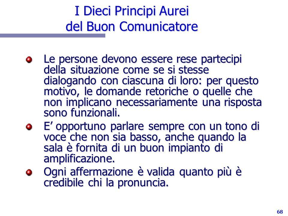 68 I Dieci Principi Aurei del Buon Comunicatore Le persone devono essere rese partecipi della situazione come se si stesse dialogando con ciascuna di