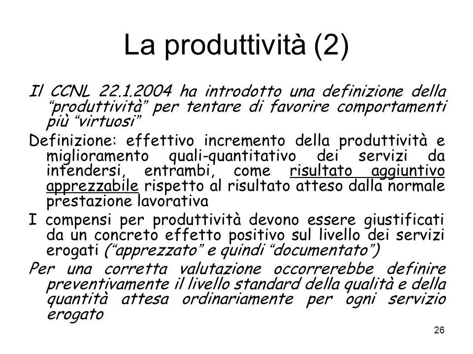 La produttività (2) Il CCNL 22.1.2004 ha introdotto una definizione della produttività per tentare di favorire comportamenti più virtuosi Definizione: