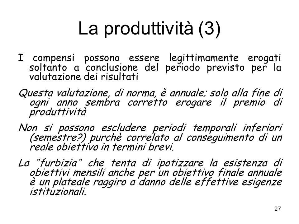 La produttività (3) I compensi possono essere legittimamente erogati soltanto a conclusione del periodo previsto per la valutazione dei risultati Ques