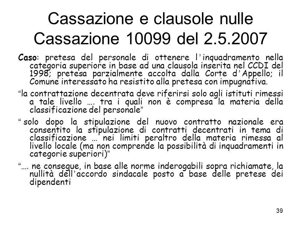 Cassazione e clausole nulle Cassazione 10099 del 2.5.2007 Caso: pretesa del personale di ottenere l inquadramento nella categoria superiore in base ad
