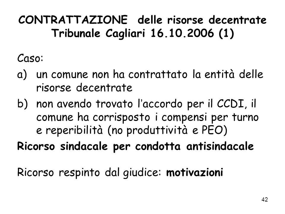 CONTRATTAZIONE delle risorse decentrate Tribunale Cagliari 16.10.2006 (1) Caso: a)un comune non ha contrattato la entità delle risorse decentrate b)no