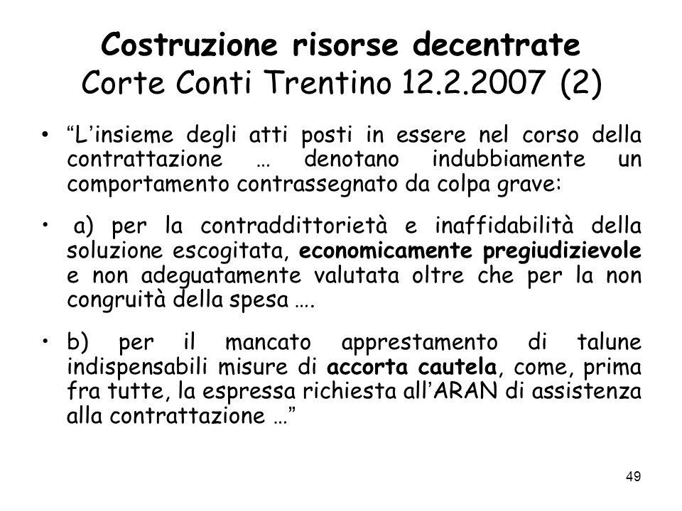 Costruzione risorse decentrate Corte Conti Trentino 12.2.2007 (2) L insieme degli atti posti in essere nel corso della contrattazione … denotano indub