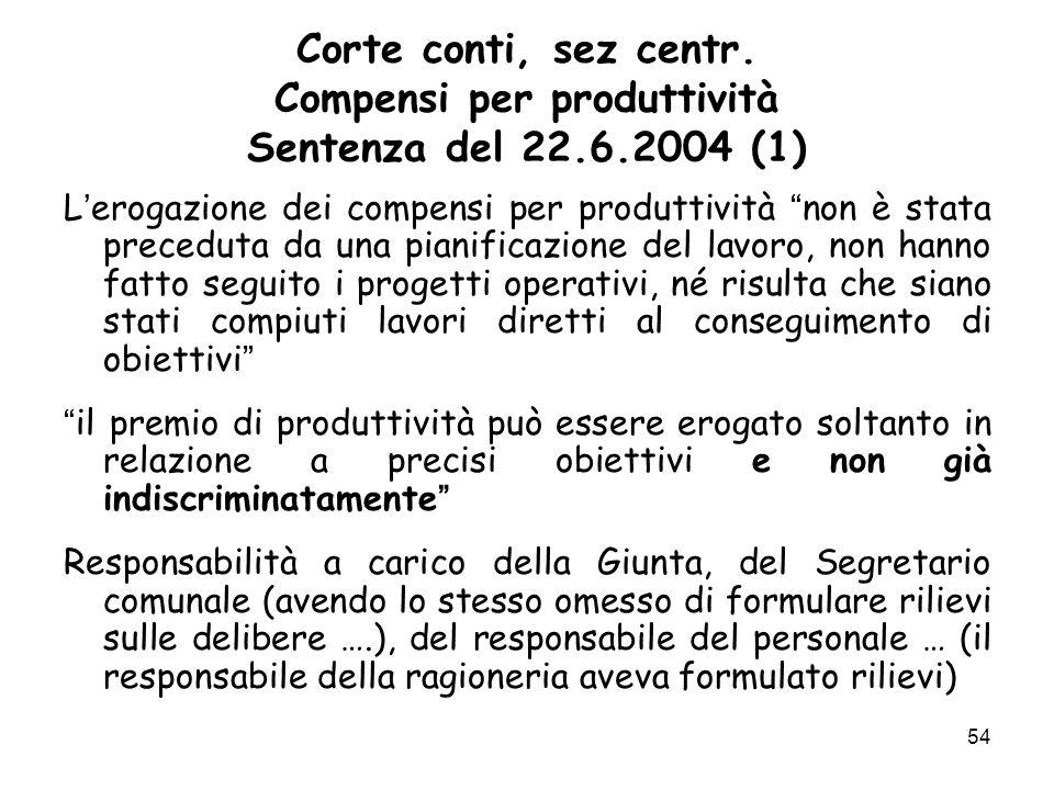 Corte conti, sez centr. Compensi per produttività Sentenza del 22.6.2004 (1) L erogazione dei compensi per produttività non è stata preceduta da una p