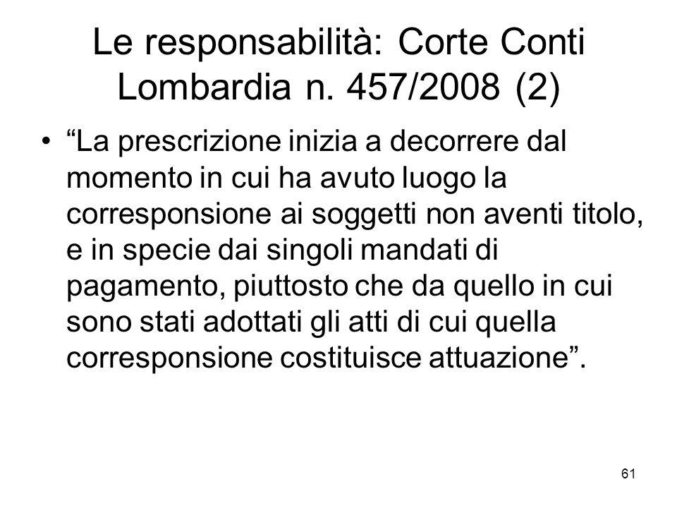 Le responsabilità: Corte Conti Lombardia n. 457/2008 (2) La prescrizione inizia a decorrere dal momento in cui ha avuto luogo la corresponsione ai sog