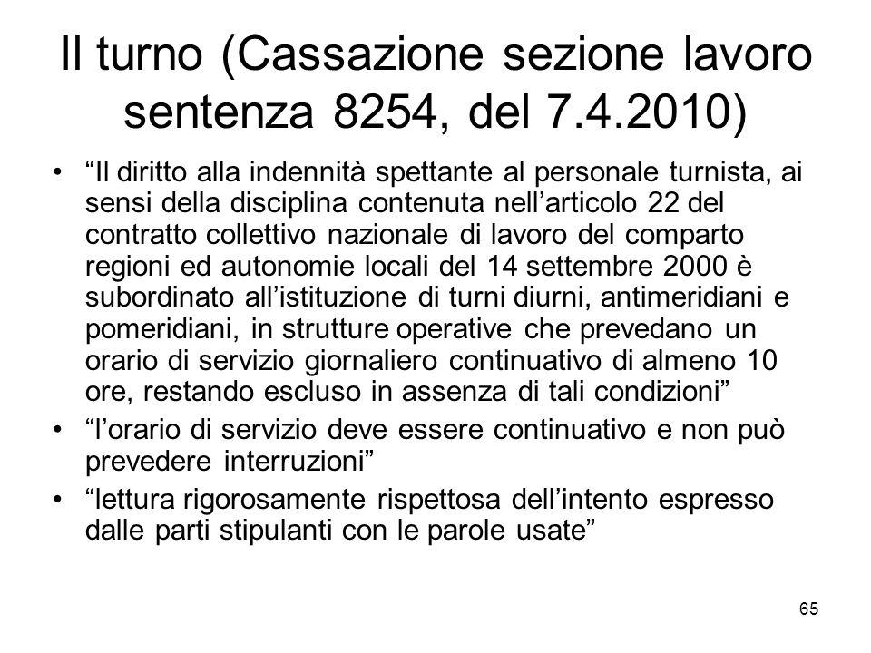 Il turno (Cassazione sezione lavoro sentenza 8254, del 7.4.2010) Il diritto alla indennità spettante al personale turnista, ai sensi della disciplina