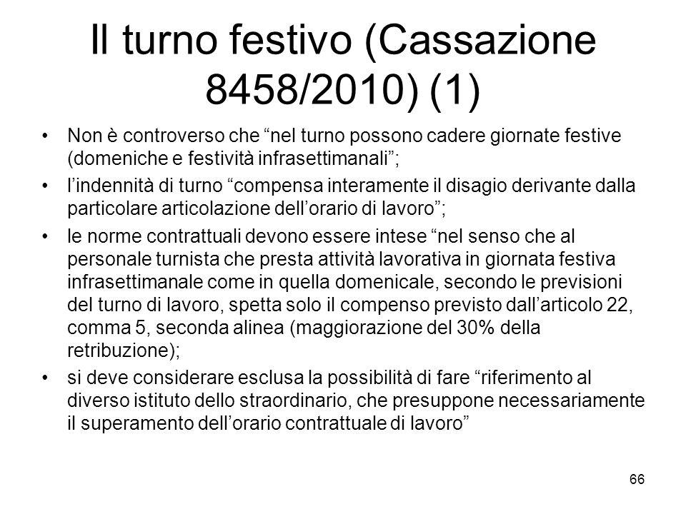 Il turno festivo (Cassazione 8458/2010) (1) Non è controverso che nel turno possono cadere giornate festive (domeniche e festività infrasettimanali; l