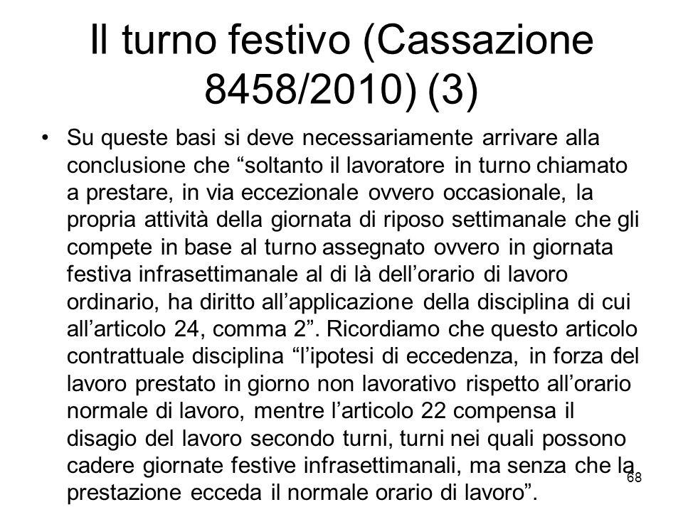 Il turno festivo (Cassazione 8458/2010) (3) Su queste basi si deve necessariamente arrivare alla conclusione che soltanto il lavoratore in turno chiam