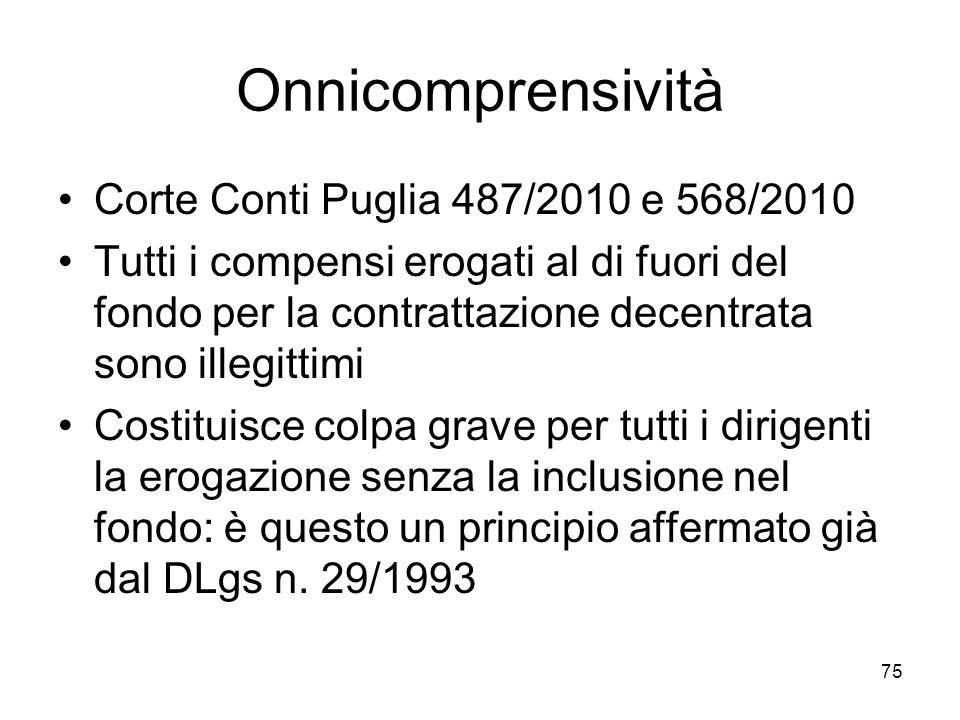 Onnicomprensività Corte Conti Puglia 487/2010 e 568/2010 Tutti i compensi erogati al di fuori del fondo per la contrattazione decentrata sono illegitt
