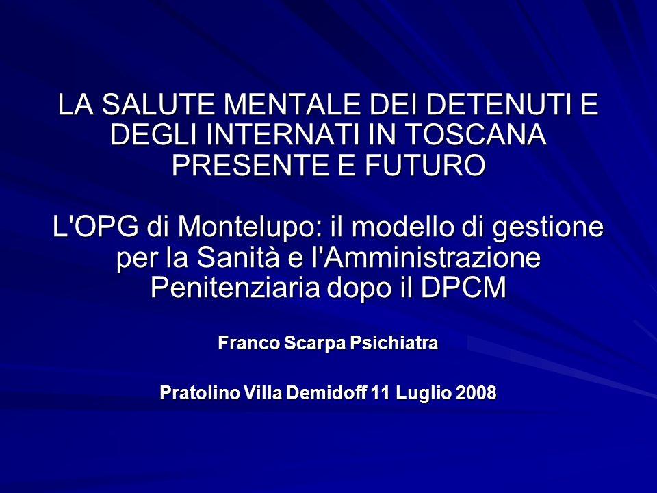 LA SALUTE MENTALE DEI DETENUTI E DEGLI INTERNATI IN TOSCANA PRESENTE E FUTURO L'OPG di Montelupo: il modello di gestione per la Sanità e l'Amministraz